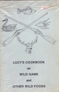 Lucys Cookbook on Wild Game & Other Wild Foods