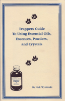 Trappers Guide to Using Essential Oils, Essences, Powders, & Crystals